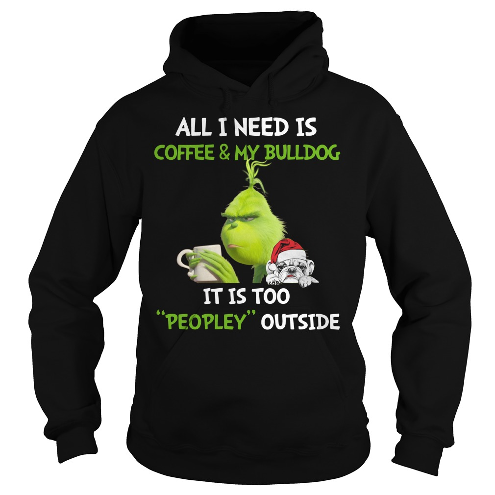 Grinch all I need is coffee and my bulldog it is too Christmas Hoodie