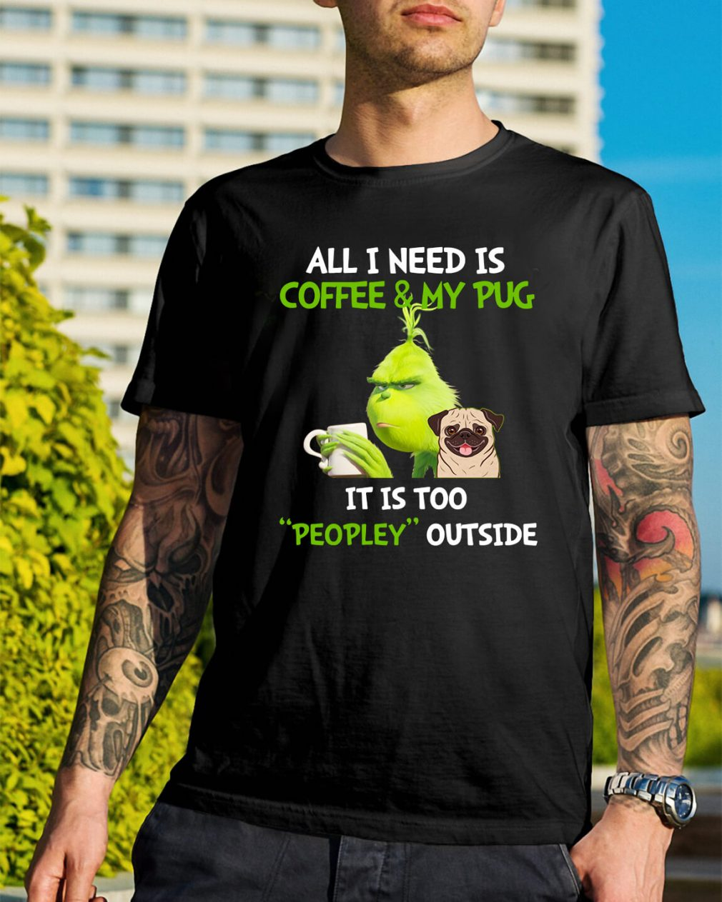 Grinch all I need is coffee and my pug it is too peopley outside shirt