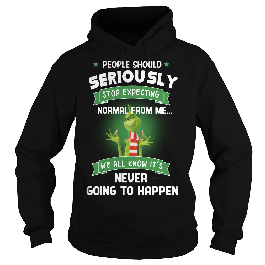 Grinch people should seriously stop expecting normal from me Hoodie