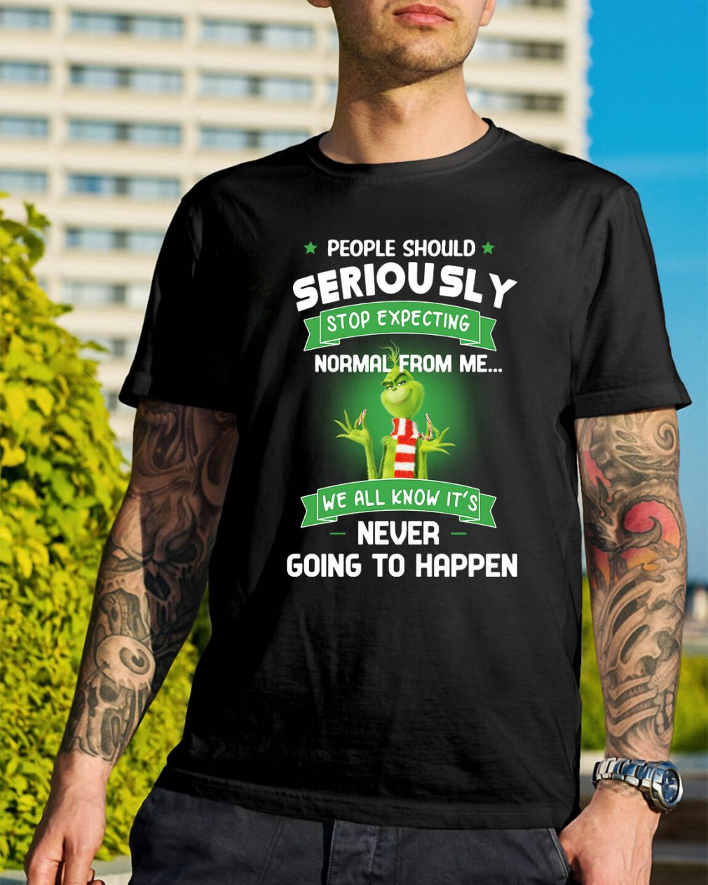 Grinch people should seriously stop expecting normal from me shirt