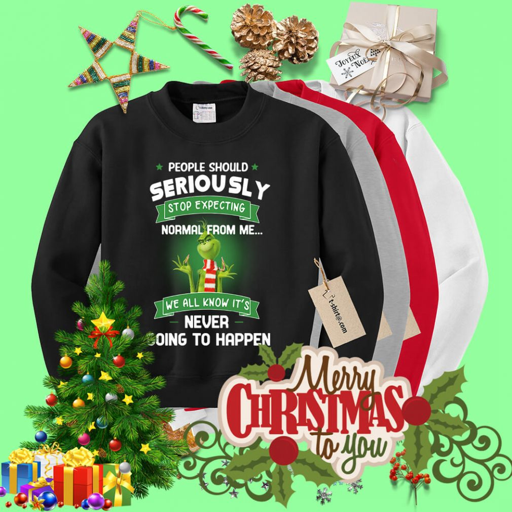 Grinch people should seriously stop expecting normal from me Sweater