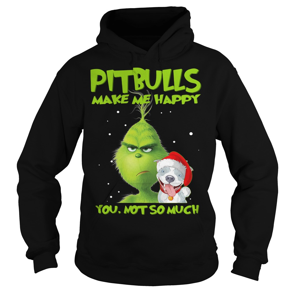 Grinch Pitbulls make me happy you not so much Christmas Hoodie