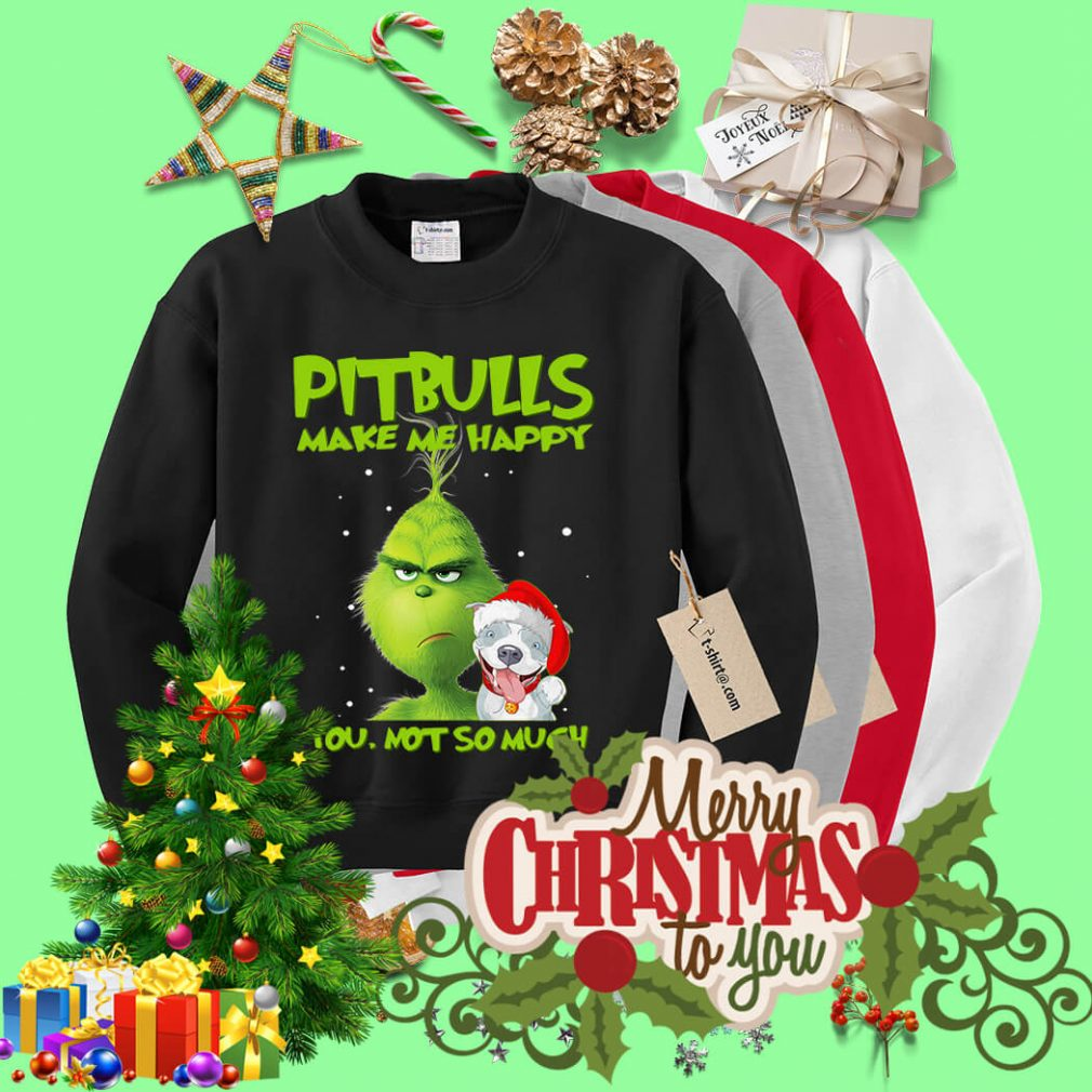 Grinch Pitbulls make me happy you not so much Christmas shirt, sweater