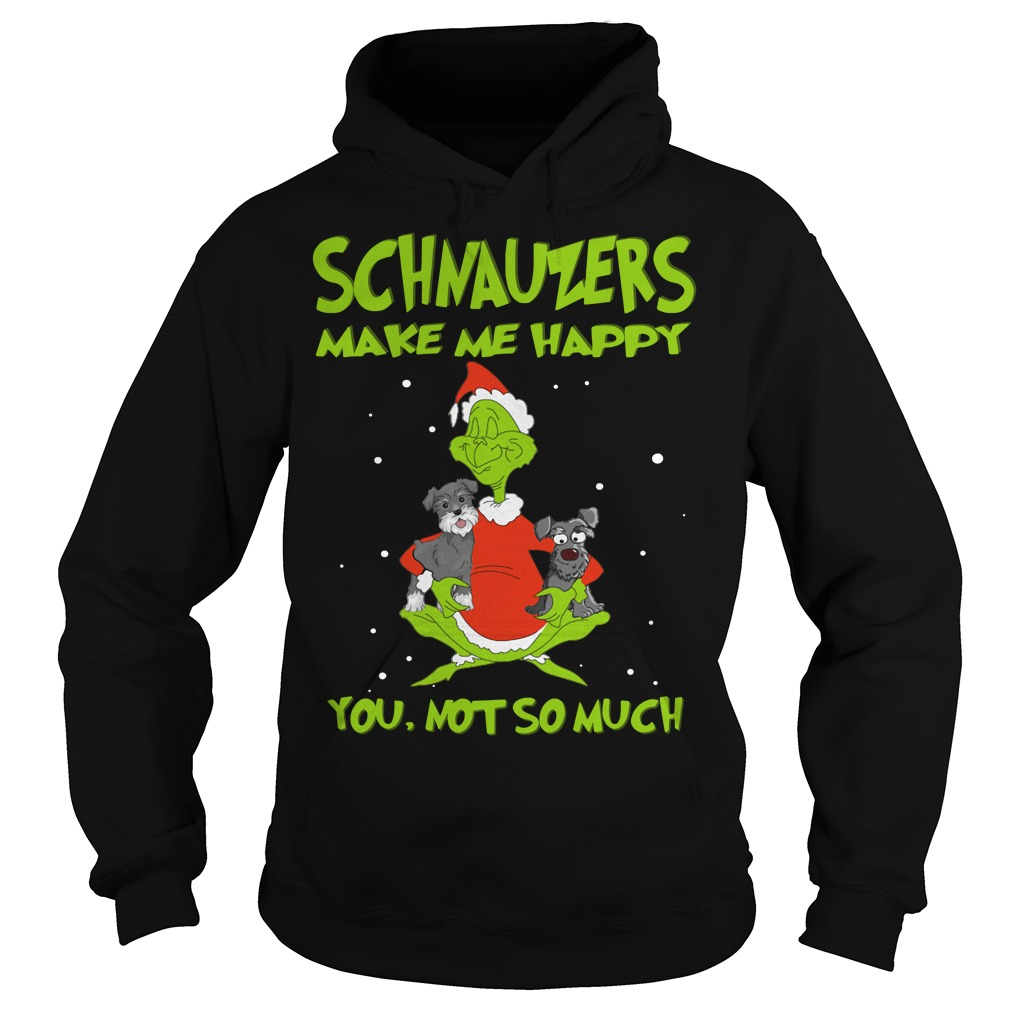Grinch and Schnauzers make me happy you not so much Hoodie