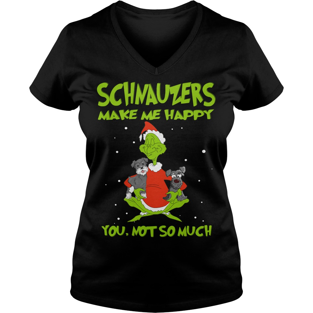 Grinch and Schnauzers make me happy you not so much V-neck T-shirt