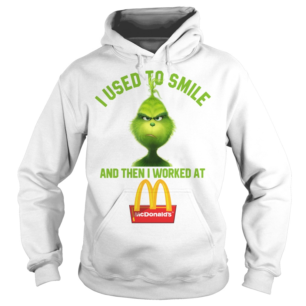 Grinch I used to smile and then I worked at McDonald's Hoodie