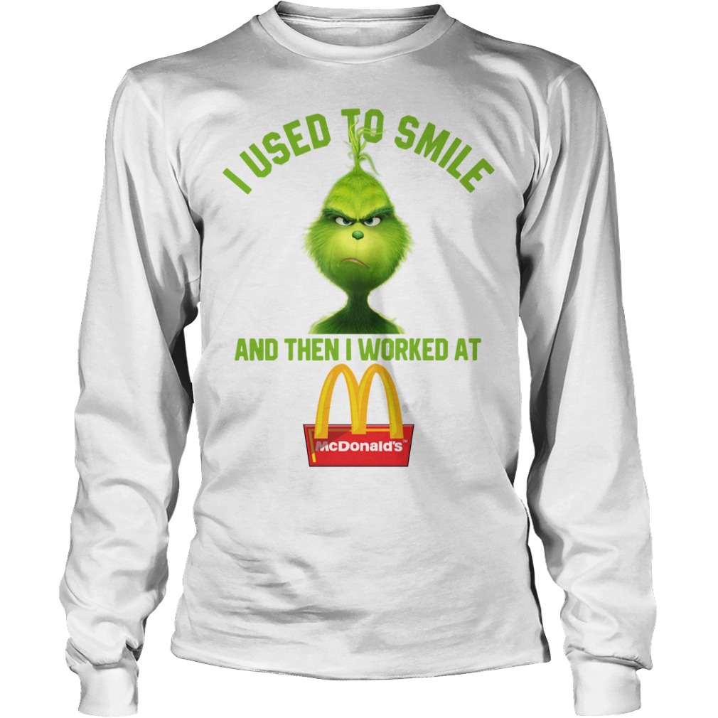 Grinch I used to smile and then I worked at McDonald's Longsleeve Tee