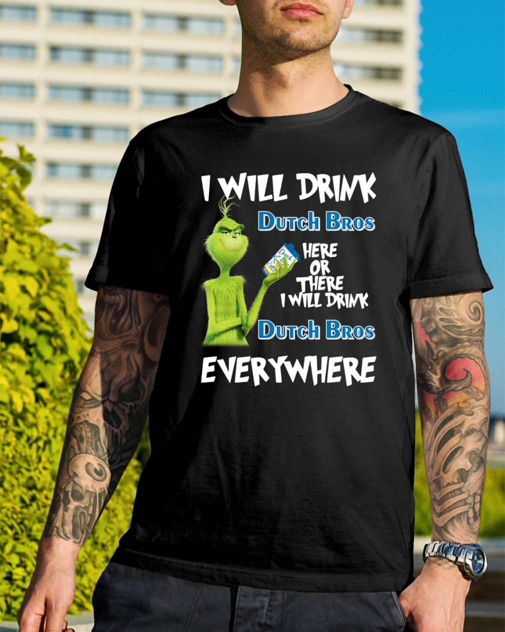 Grinch I will drink Dutch Bros here or there I will drink Dutch Bros shirt
