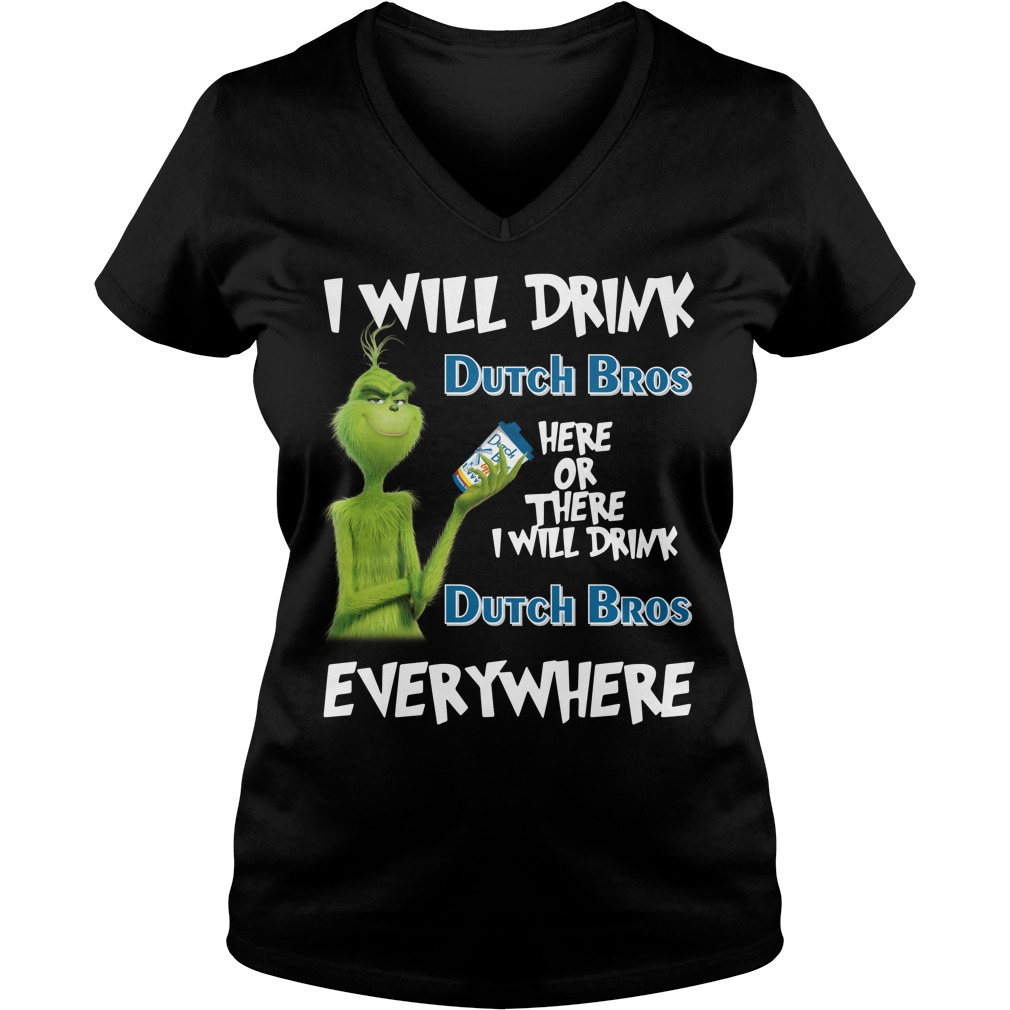 Grinch I will drink Dutch Bros here or there I will drink Dutch Bros V-neck T-shirt