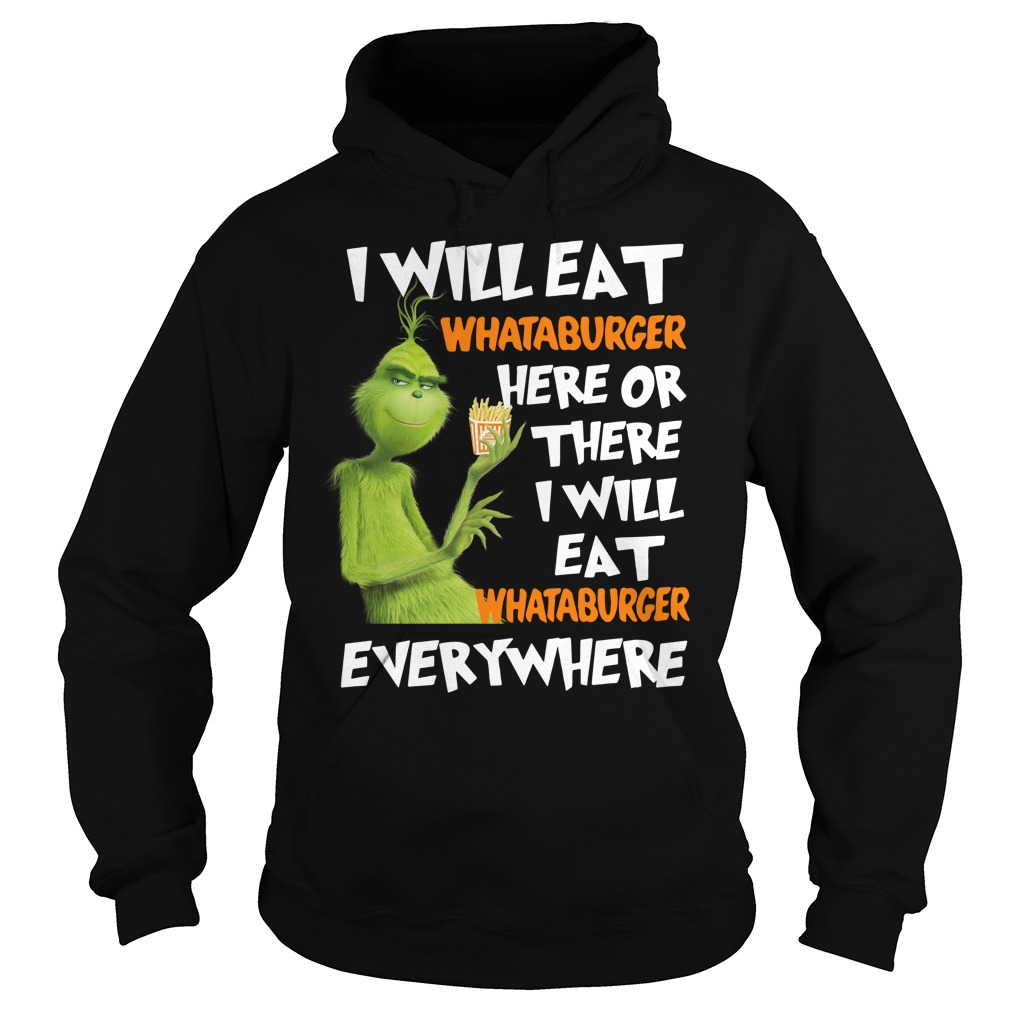 Grinch I will eat Whataburger here or there I will eat Whataburger Hoodie