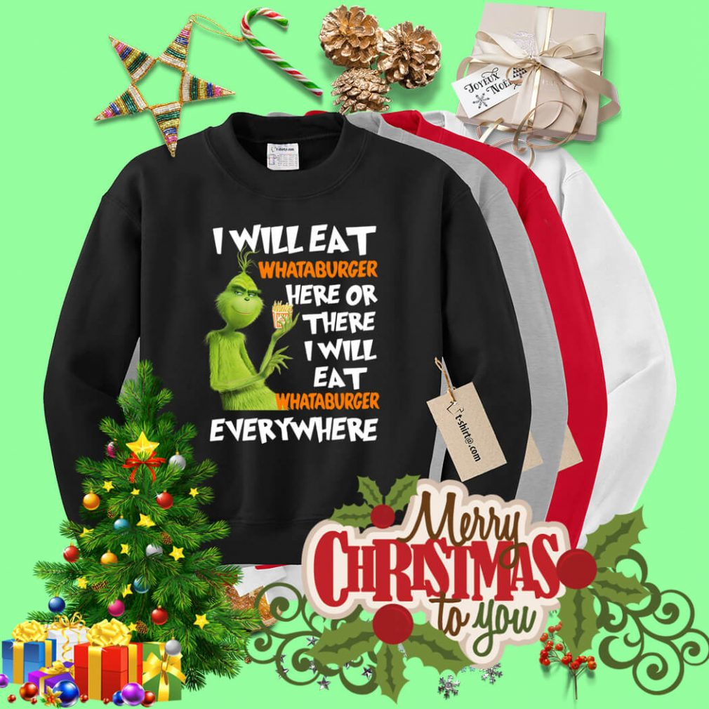 Grinch I will eat Whataburger here or there I will eat Whataburger Sweater