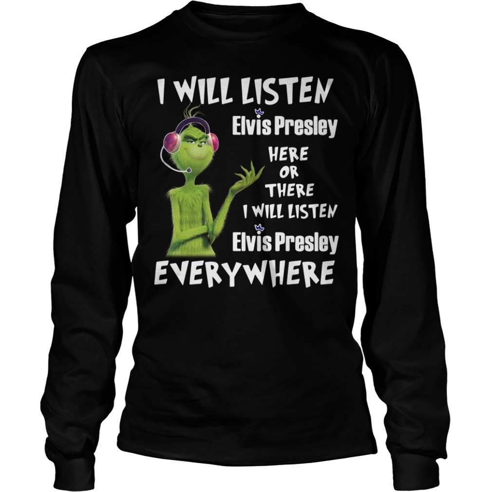 Grinch I will listen Elvis Presley here of there I will listen Elvis Presley Longsleeve Tee