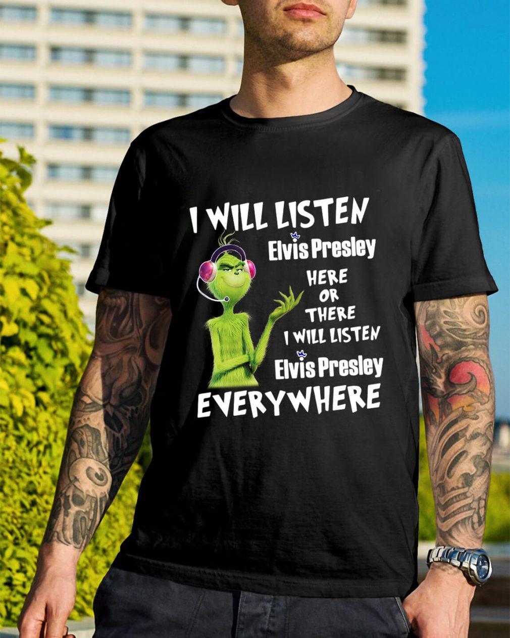 Grinch I will listen Elvis Presley here of there I will listen Elvis Presley shirt