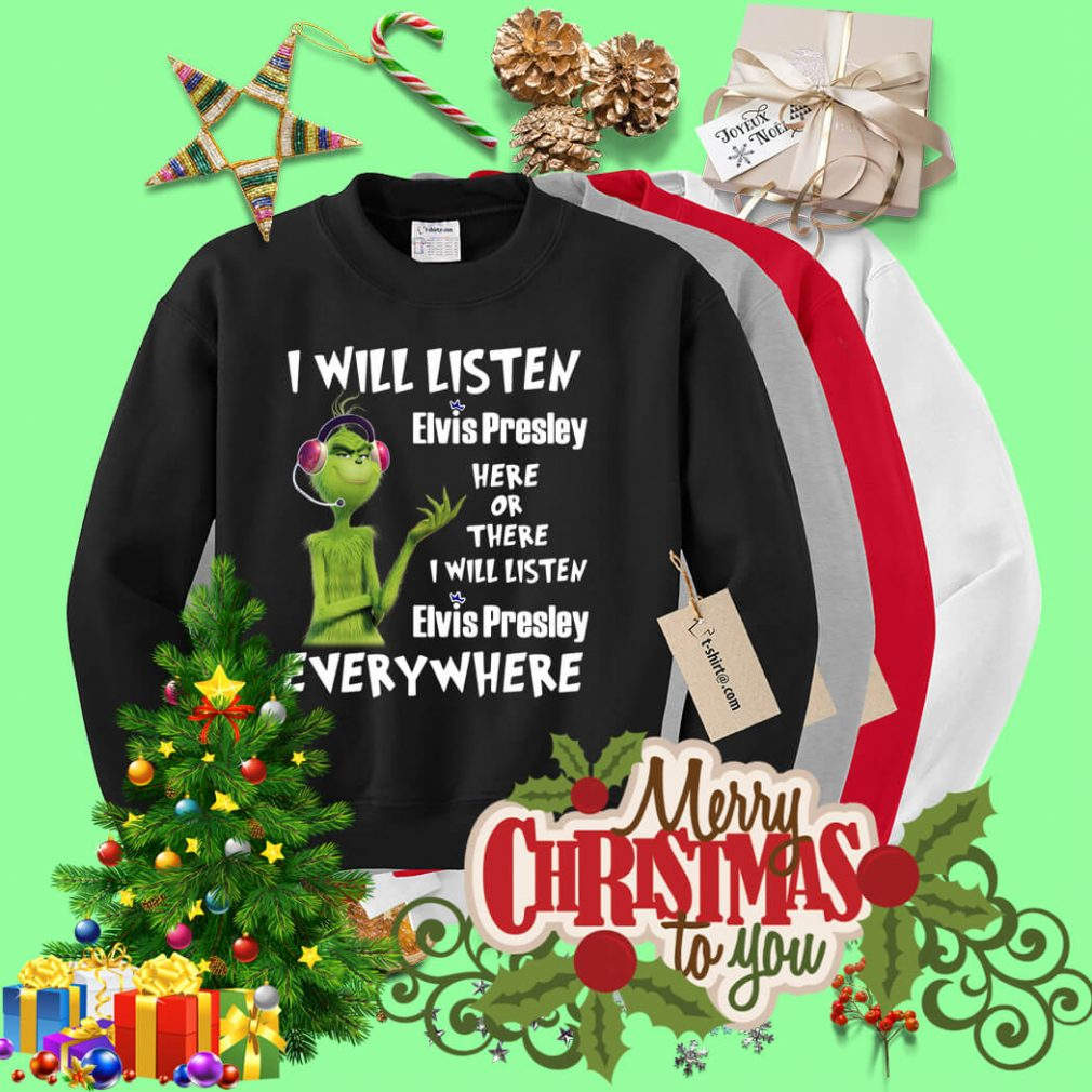 Grinch I will listen Elvis Presley here of there I will listen Elvis Presley Sweater