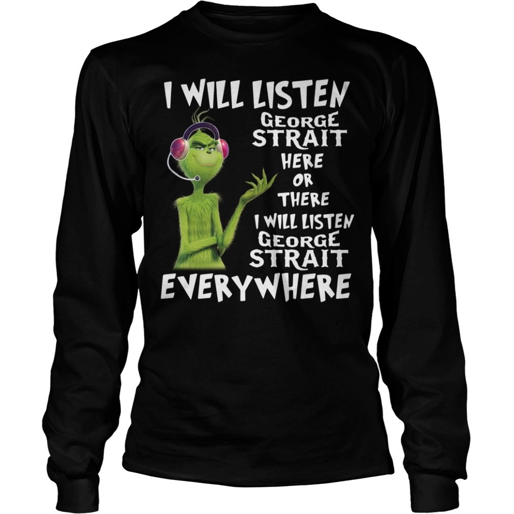 Grinch I will listen George Strait here of there I will listen George Strait Longsleeve Tee
