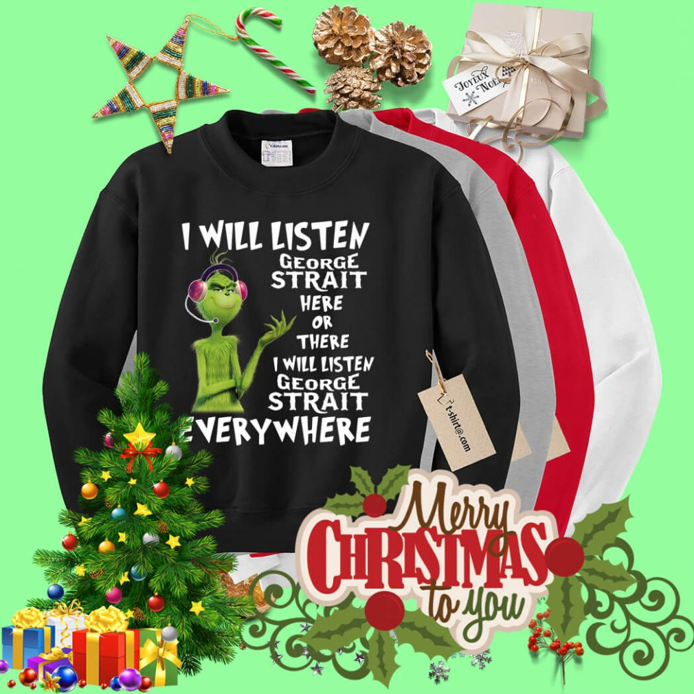 Grinch I will listen George Strait here of there I will listen George Strait Sweater
