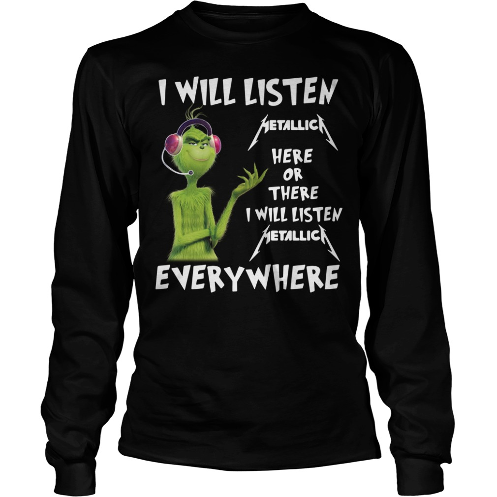 Grinch I will listen Metallic here of there I will listen Metallic Longsleeve Tee