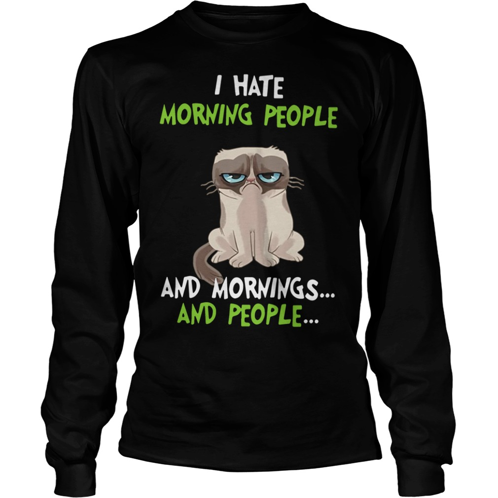 Grumpy cat I hate morning people and mornings and people Longsleeve Tee