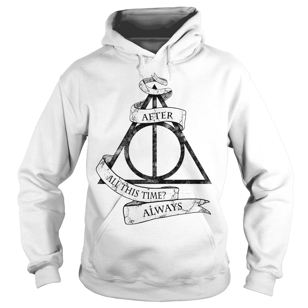 Harry Potter after all this time always Hoodie