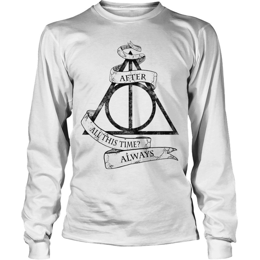 Harry Potter after all this time always Longsleeve Tee