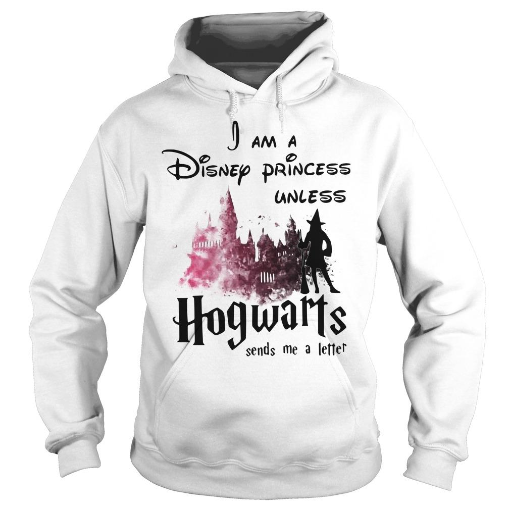 Harry Potter I am Disney princess unless Hogwarts sends me a letter Hoodie