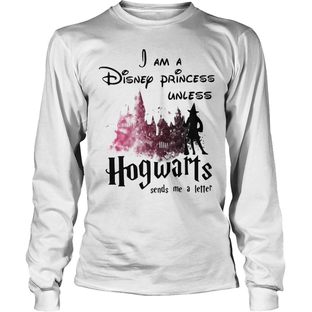 Harry Potter I am Disney princess unless Hogwarts sends me a letter Longsleeve Tee