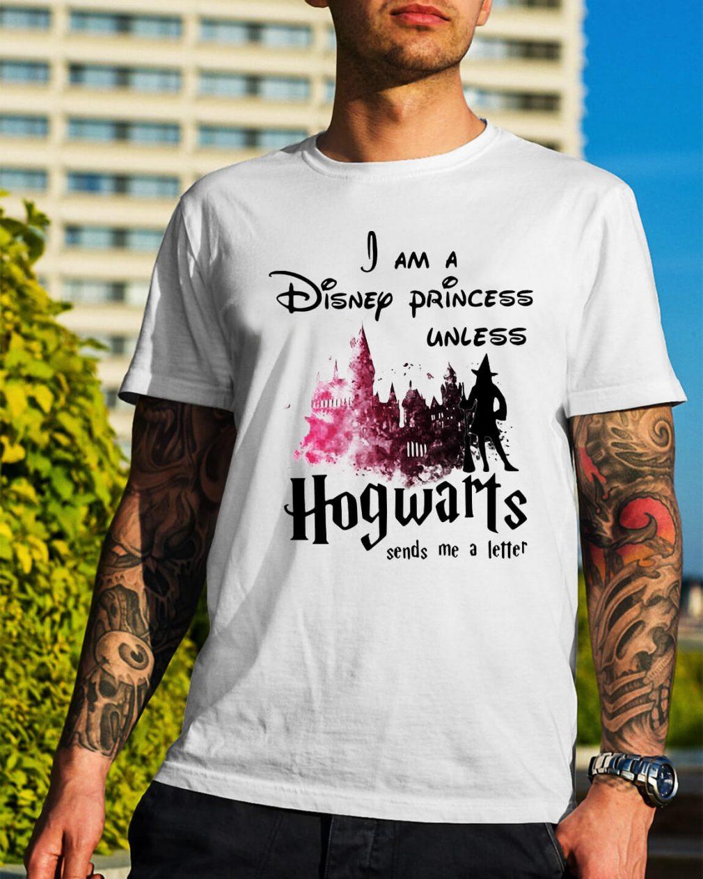 Harry Potter I am Disney princess unless Hogwarts sends me a letter shirt