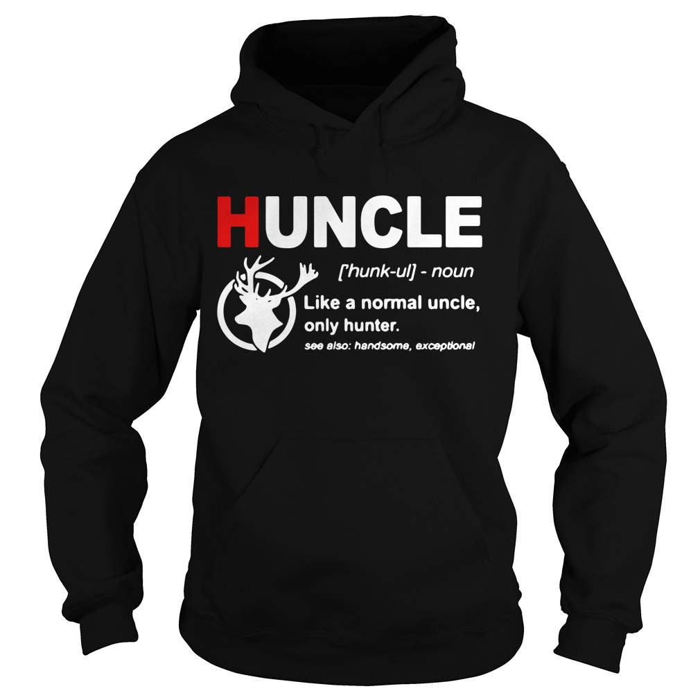 Huncle definition like a normal uncle only hunter Hoodie