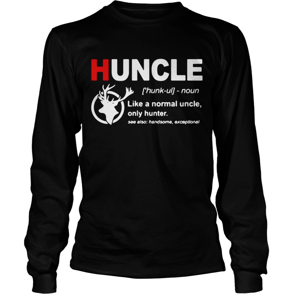 Huncle definition like a normal uncle only hunter Longsleeve Tee
