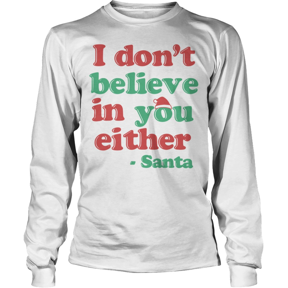 I don't believe in you either Santa Longsleeve Tee