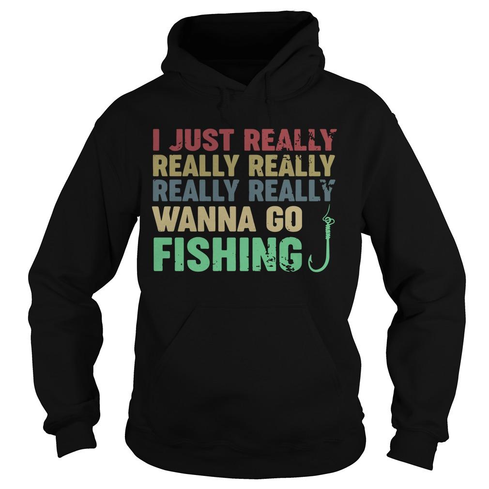 I just really really really really really wanna go fishing Hoodie