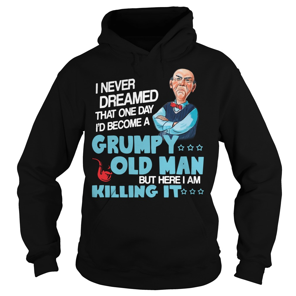 I never dreamed that one day I'd be a grumpy old man Hoodie