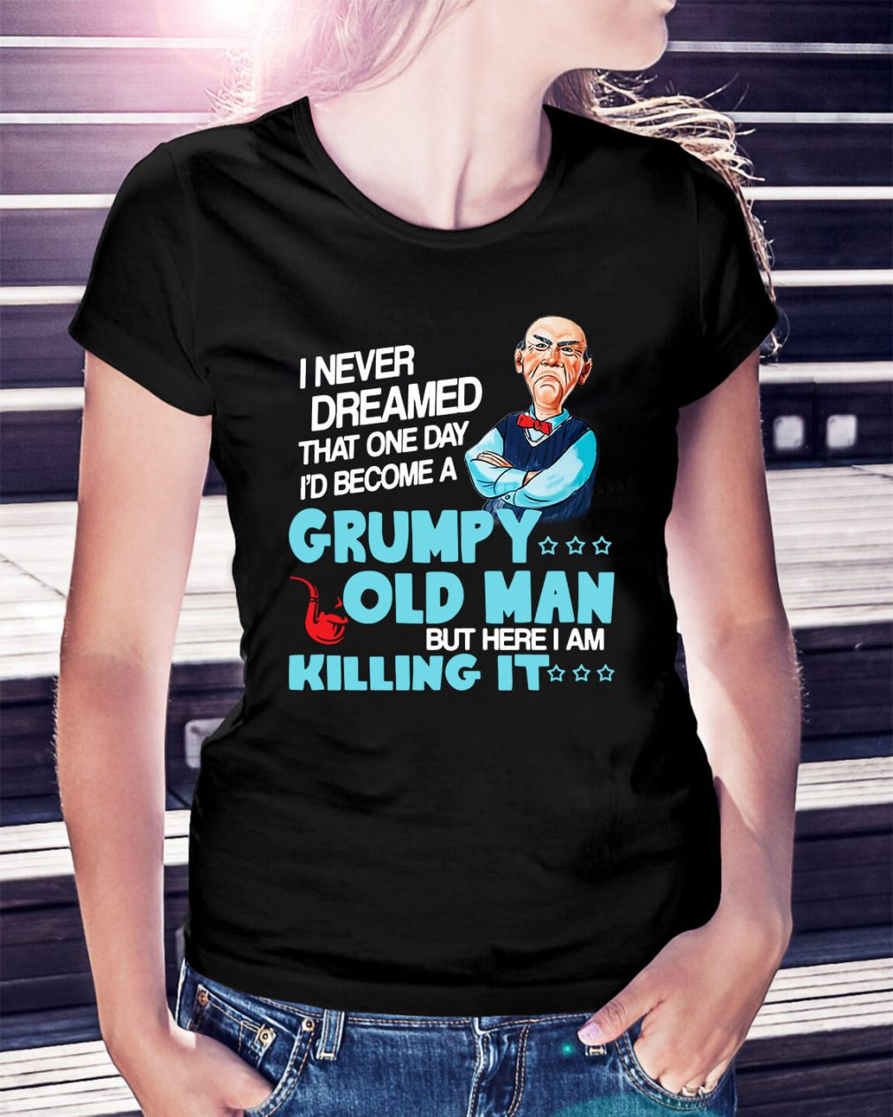 I never dreamed that one day I'd be a grumpy old man Ladies Tee