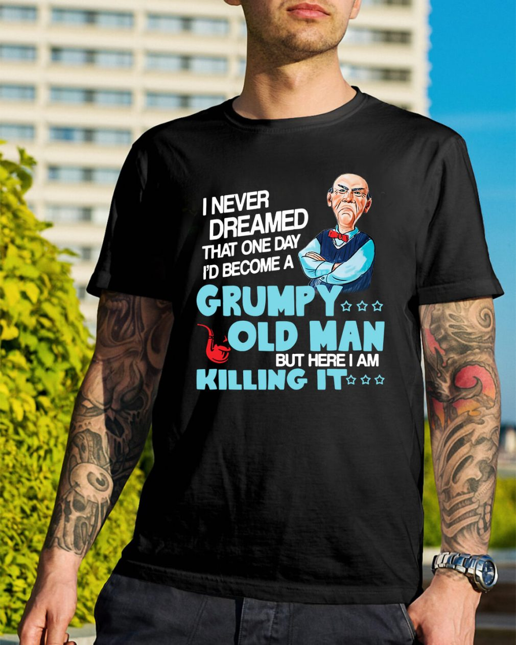 I never dreamed that one day I'd be a grumpy old man shirt