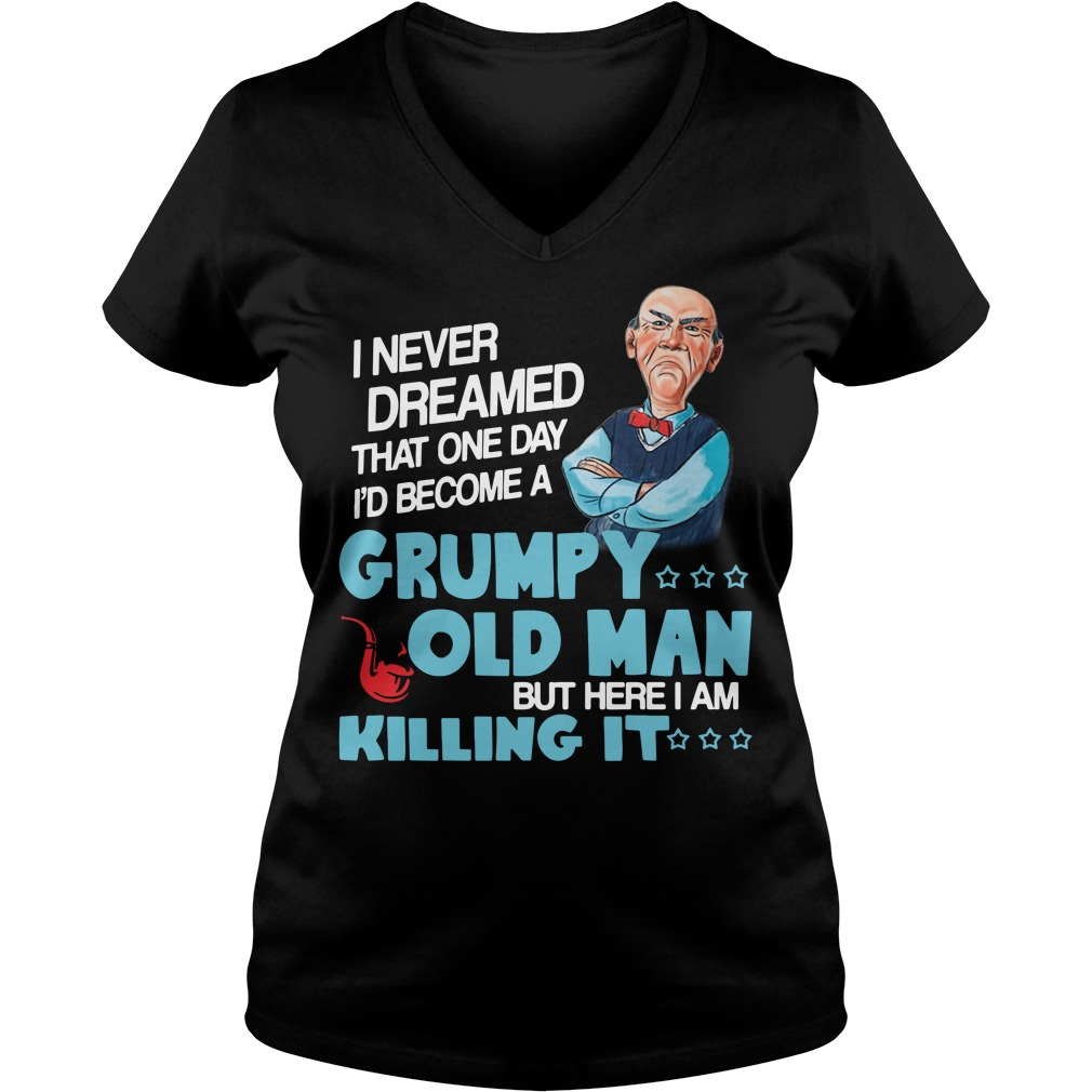 I never dreamed that one day I'd be a grumpy old man V-neck T-shirt