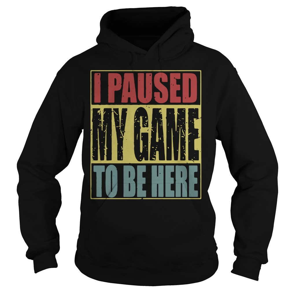 I paused my game to be here Hoodie