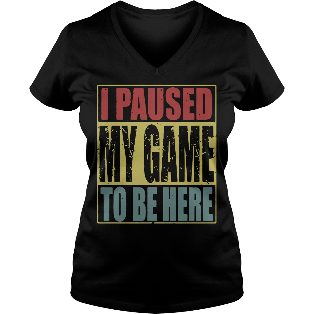 I paused my game to be here V-neck T-shirt