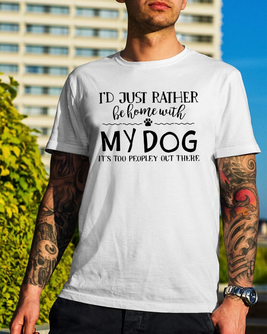 I'd just rather be home with my dog it's too peopley out there shirt