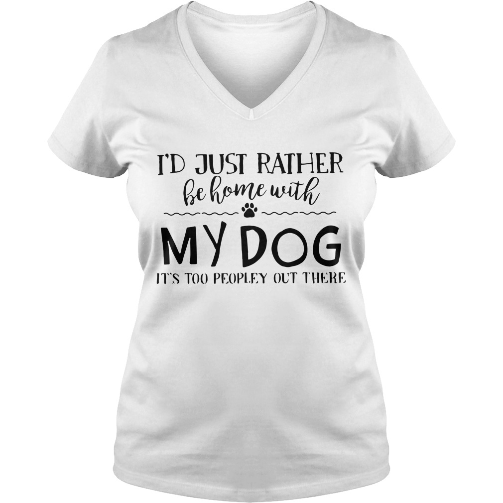 I'd just rather be home with my dog it's too peopley out there V-neck T-shirt
