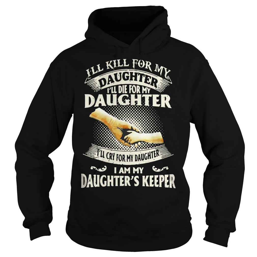 I'll kill for my daughter I'll die for my daughter Hoodie
