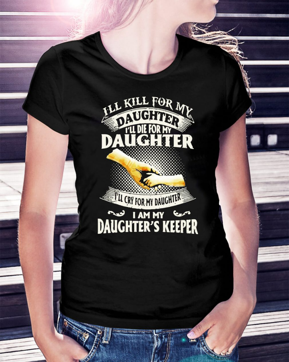 I'll kill for my daughter I'll die for my daughter Ladies Tee