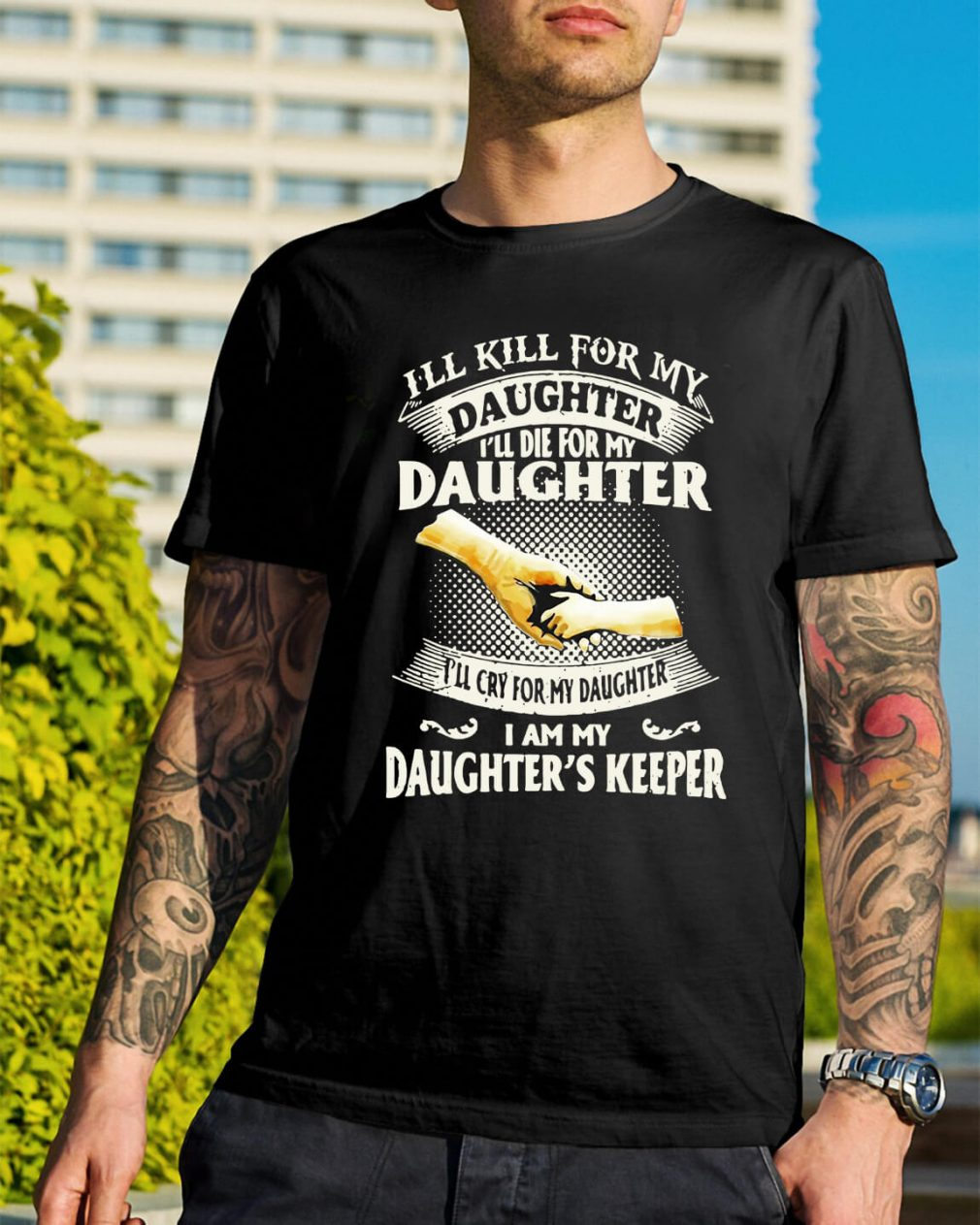 I'll kill for my daughter I'll die for my daughter shirt