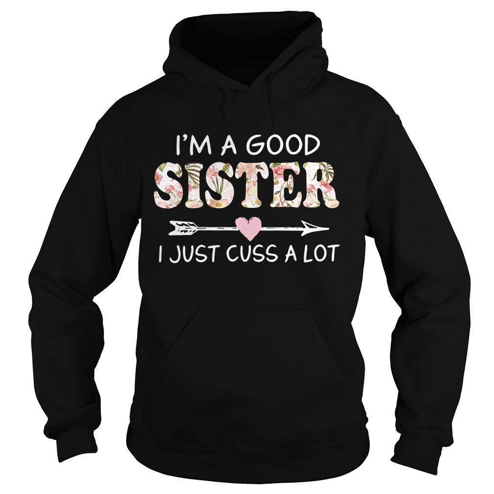I'm a good sister I just cuss a lot Hoodie