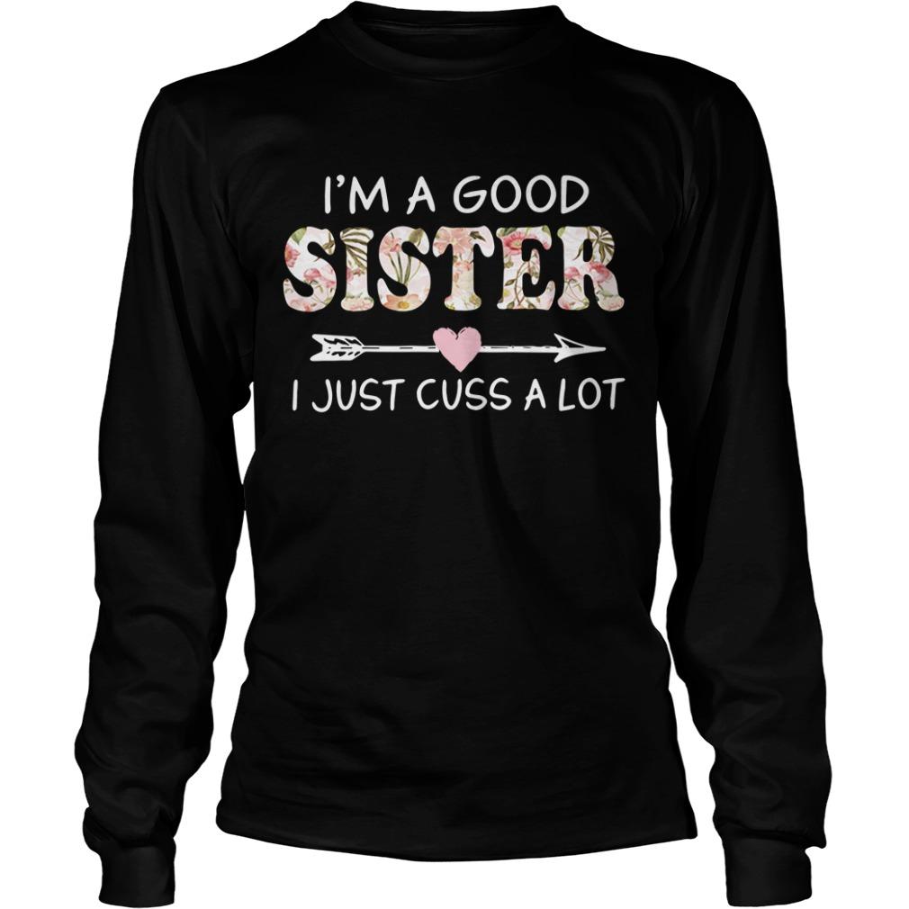 I'm a good sister I just cuss a lot Longsleeve Tee