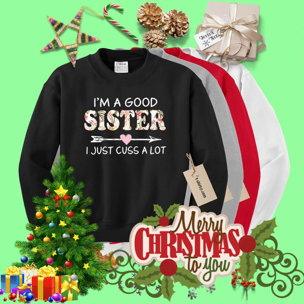 I'm a good sister I just cuss a lot Sweater