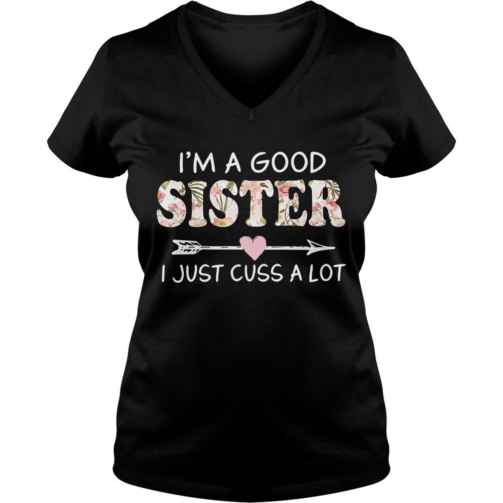 I'm a good sister I just cuss a lot V-neck T-shirt