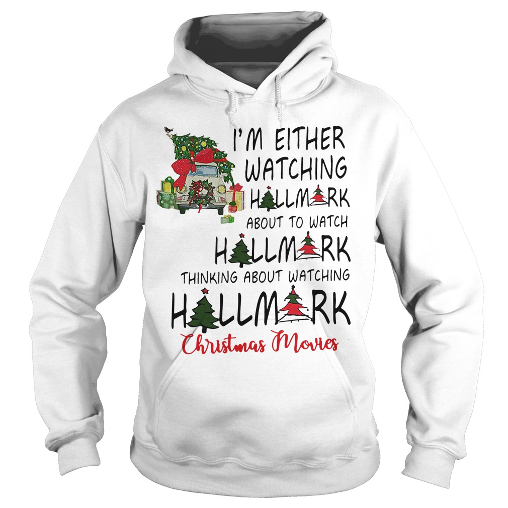 I'm either watching Hallmark about to Christmas Movies Hoodie