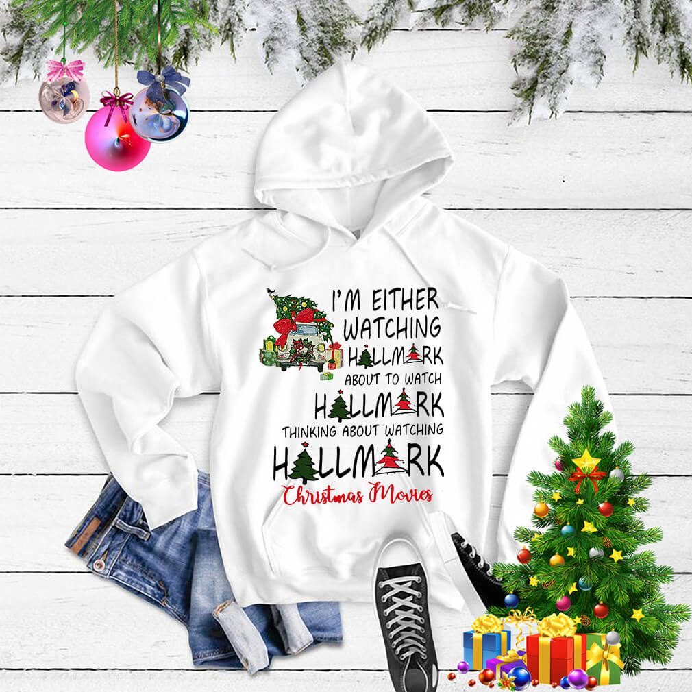 I'm either watching Hallmark about to Christmas Movies shirt, sweater