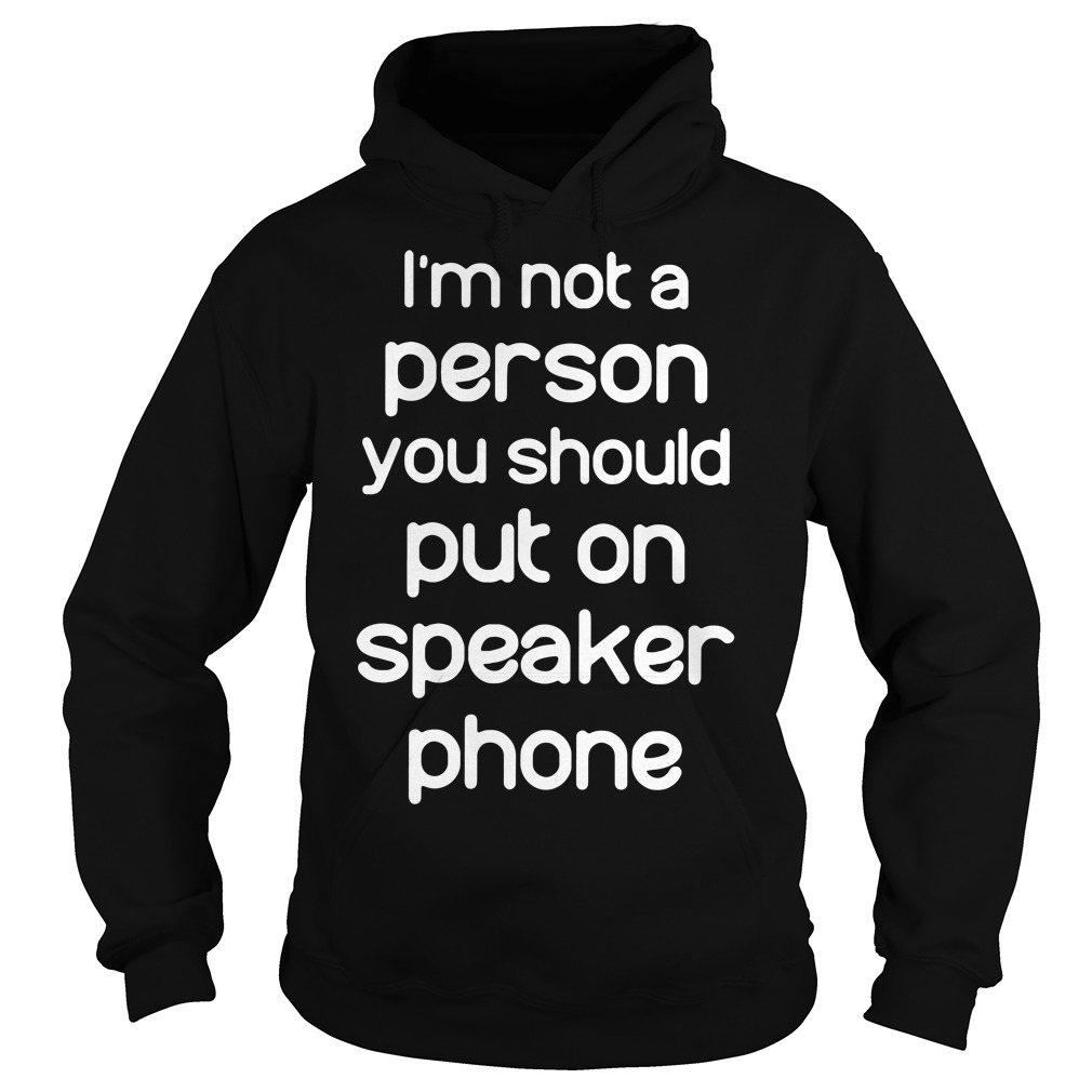 I'm not a person you should put on speakerphone Hoodie