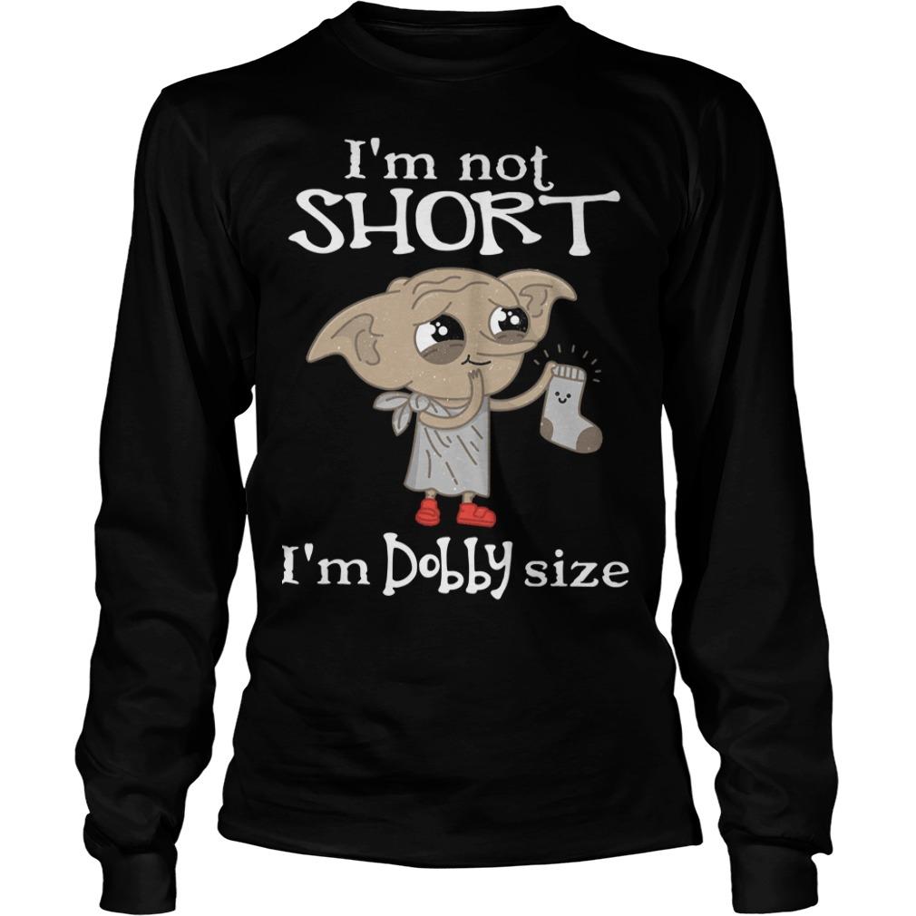 I'm not short I'm Dobby size Christmas Longsleeve Tee